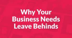Why Your Business Needs Leave Behinds